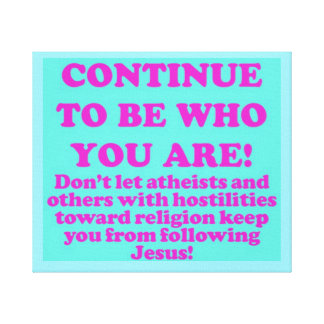 Continue To Be Who You Are! Canvas Print