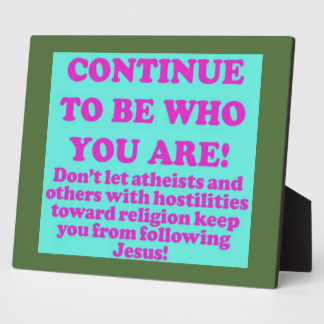 Continue To Be Who You Are! Plaque