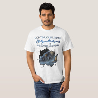 Continuous Living in a Living Universe T-Shirt