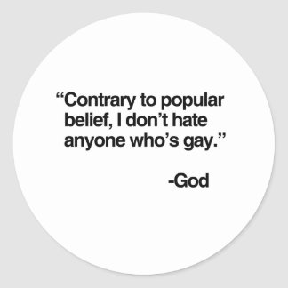 Contrary to popular belief, God does not hate gay  Classic Round Sticker