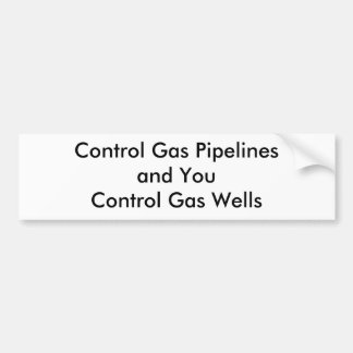 Control Gas Pipelines and You Control.... Bumper Sticker