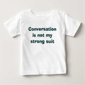 Conversation is not my strong suit baby T-Shirt