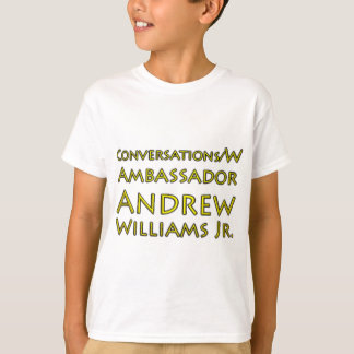 Conversations w/Ambassador Andrew Williams Jr. T-Shirt
