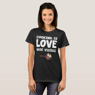 Cooking is Love Made Visible Foodie Chef T-Shirt