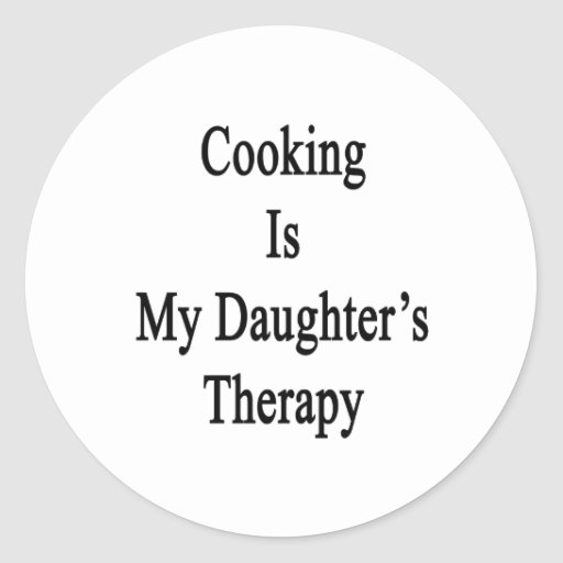 Cooking Is My Daughter's Therapy Round Stickers