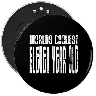 Cool 11th Birthdays Worlds Coolest Eleven Year Old Pinback Button