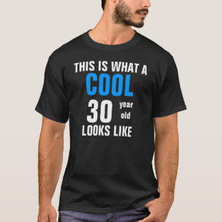Cool 30 year old looks like T-Shirt