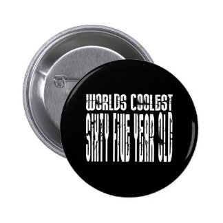Cool 65th Birthdays Worlds Coolest Sixty Five Button