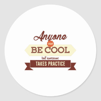 Cool & Awesome Practice Makes Perfect Classic Round Sticker