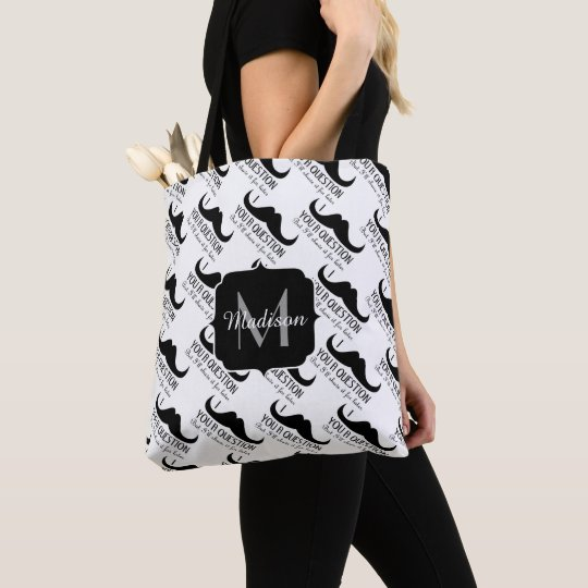 Cool Black White I moustache you question Monogram Tote Bag