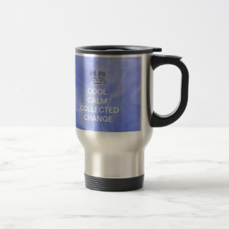 Cool Calm Collected Change Stainless Steel Travel Mug