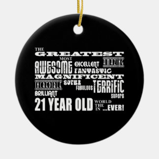 Cool Fun 21st Birthday Party Greatest 21 Year Old Round Ceramic Ornament