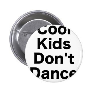 Cool Kids Dont Dance Pinback Button