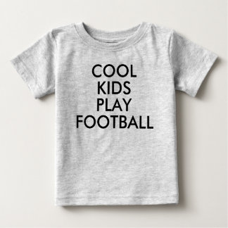 Cool Kids Play football   Baby Boy or Girl T-shirt