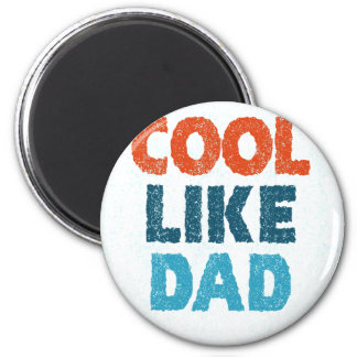 cool like dad magnet