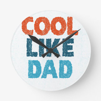cool like dad round clock