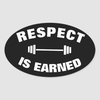 Cool Motivational Respect Is Earned Oval Sticker