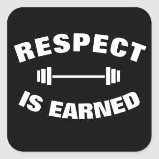 Cool Motivational Respect Is Earned Square Sticker