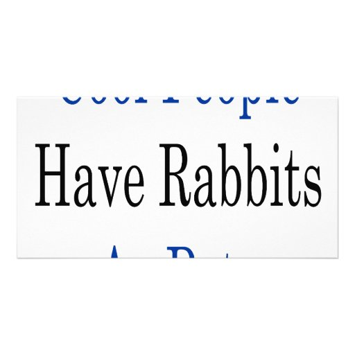 Cool People Have Rabbits As Pets Photo Card Template