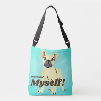 Cool Reinventing myself French bulldog Bag