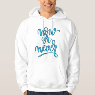 "Cool Silk Embroidery Effect ""now or never"" quote Hoodie"