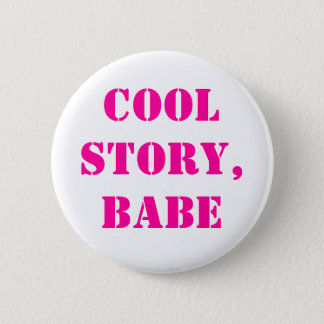 Cool story babe 2 inch round button