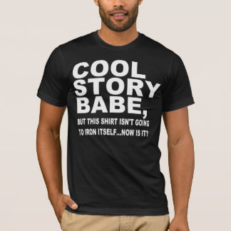 COOL STORY BABE, IRON MY SHIRT