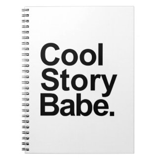 Cool story babe spiral note book