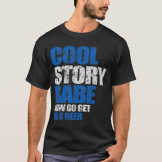 Cool Story Babe. Now go get me a beer T-Shirt