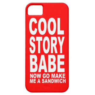 COOL STORY BABE: NOW GO MAKE BE A SANDWICH iPhone 5 COVERS