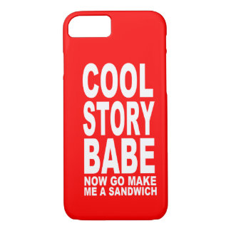 COOL STORY BABE: NOW GO MAKE BE A SANDWICH iPhone 7 CASE