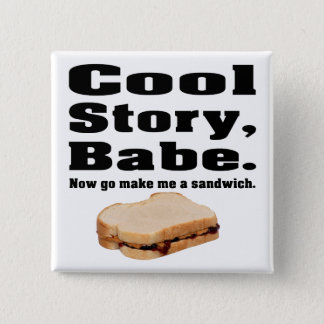 Cool story babe now go make me a sandwich 2 inch square button