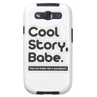 Cool Story Babe, Now Go Make Me a Sandwich Galaxy SIII Covers