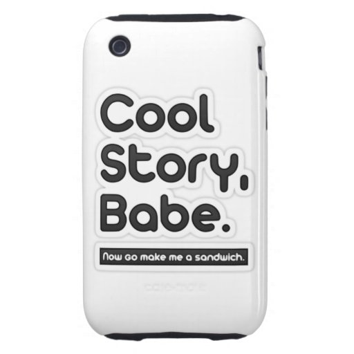 Cool Story Babe, Now Go Make Me a Sandwich Tough iPhone 3 Case