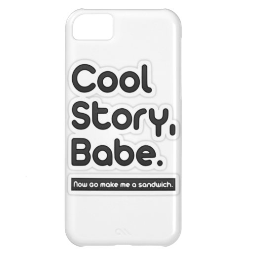 Cool Story Babe, Now Go Make Me a Sandwich Case For iPhone 5C