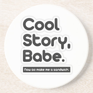 Cool Story Babe Now Go Make Me a Sandwich Beverage Coaster