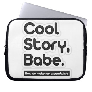 Cool Story Babe, Now Go Make Me a Sandwich Computer Sleeves