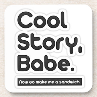 Cool Story Babe Now Go Make Me a Sandwich Beverage Coasters