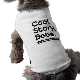 Cool Story Babe, Now Go Make Me a Sandwich Doggie T Shirt