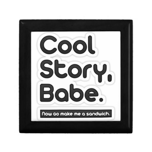 Cool Story Babe, Now Go Make Me a Sandwich Jewelry Boxes