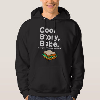 Cool Story, Babe. Now go make me a sandwich Hoodie