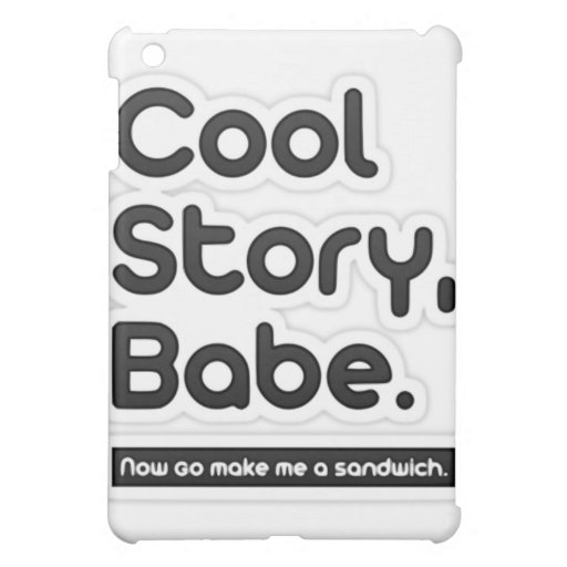 Cool Story Babe, Now Go Make Me a Sandwich iPad Mini Cases