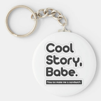 Cool Story Babe Now Go Make Me a Sandwich Key Chain