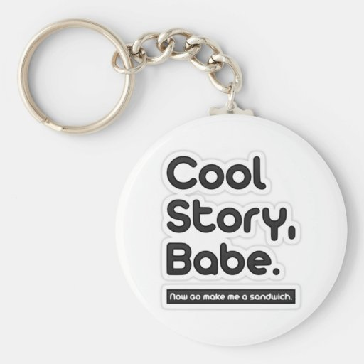 Cool Story Babe, Now Go Make Me a Sandwich Key Chain