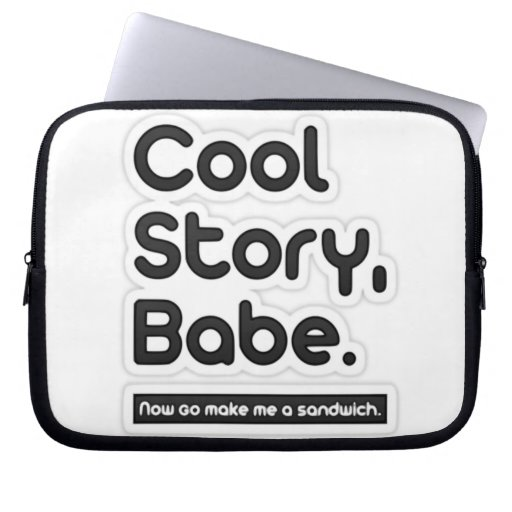 Cool Story Babe, Now Go Make Me a Sandwich Computer Sleeve
