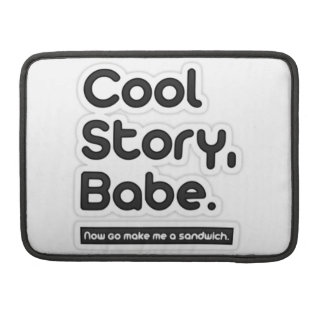 Cool Story Babe Now Go Make Me a Sandwich Sleeves For MacBooks