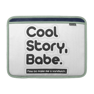 Cool Story Babe, Now Go Make Me a Sandwich MacBook Sleeves