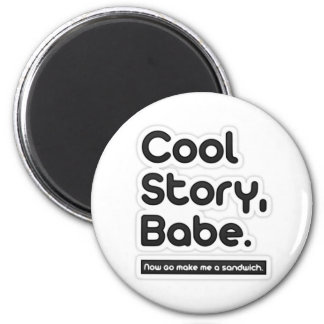 Cool Story Babe Now Go Make Me a Sandwich -Magnet