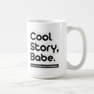 Cool Story Babe, Now Go Make Me a Sandwich - Mug