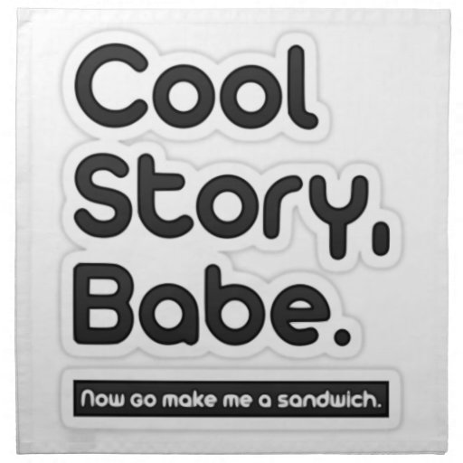 Cool Story Babe, Now Go Make Me a Sandwich Printed Napkins